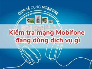 kiểm tra mạng mobifone đang dùng dịch vụ gì