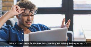 Host Process for Windows Tasks là gì và tại sao nó lại chạy nhiều trên máy tính?